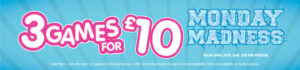 Monday Madness - 3 games for £10
