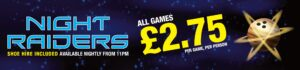 Night Raiders – £2.75 per person per game