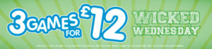 Wicked Wednesday – 3 games for £12.00