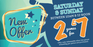 Saturday & Sunday – 2 games for £7.00 pp